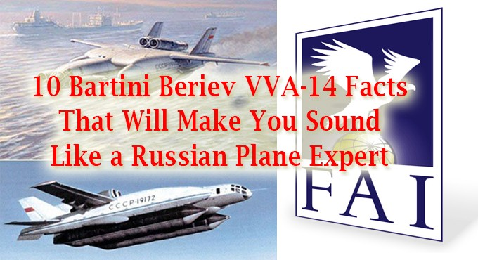 10 Bartini Beriev VVA-14 Facts That Will Make You Sound Like a Russian Plane Expert